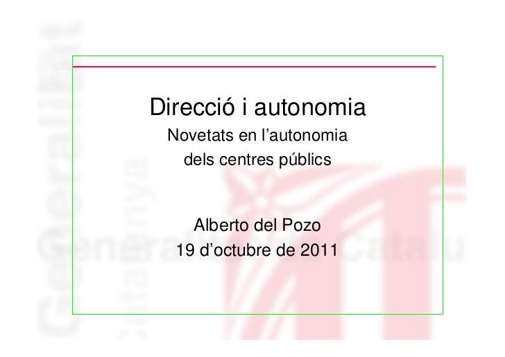 Direcció i autonomia Novetats en l'autonomia  dels centres públics    Alberto del Pozo  19 d'octubre de 2011