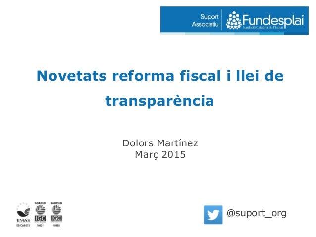 Novetats reforma fiscal i llei de transparència Dolors Martínez Març 2015 @suport_org