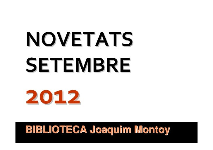 NOVETATSSETEMBRE2012BIBLIOTECA Joaquim Montoy