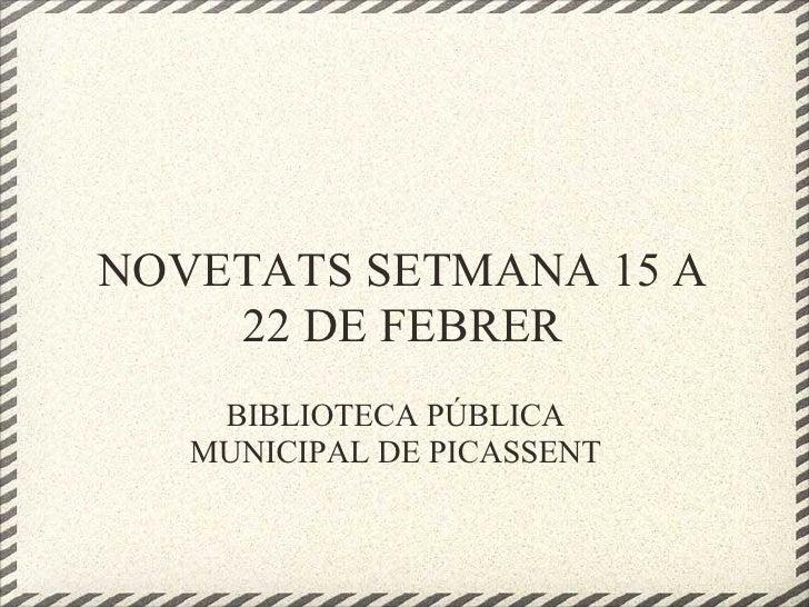 NOVETATS SETMANA 15 A    22 DE FEBRER    BIBLIOTECA PÚBLICA   MUNICIPAL DE PICASSENT