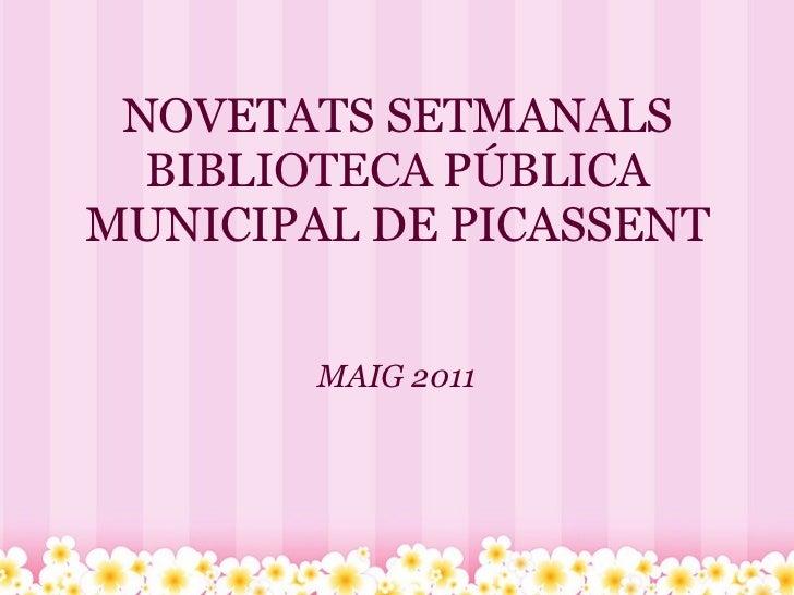 NOVETATS SETMANALS BIBLIOTECA PÚBLICA MUNICIPAL DE PICASSENT MAIG 2011