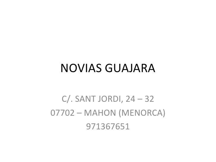 NOVIAS GUAJARA<br />C/. SANT JORDI, 24 – 32<br />07702 – MAHON (MENORCA)<br />971367651<br />