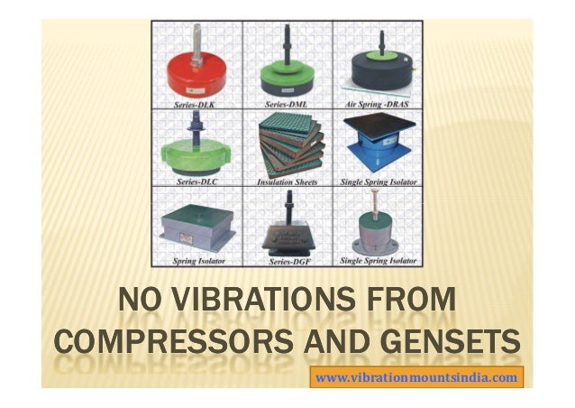 NO VIBRATIONS FROMNO VIBRATIONS FROM COMPRESSORS ANDCOMPRESSORS AND GENSETSGENSETS www.vibrationmountsindia.com