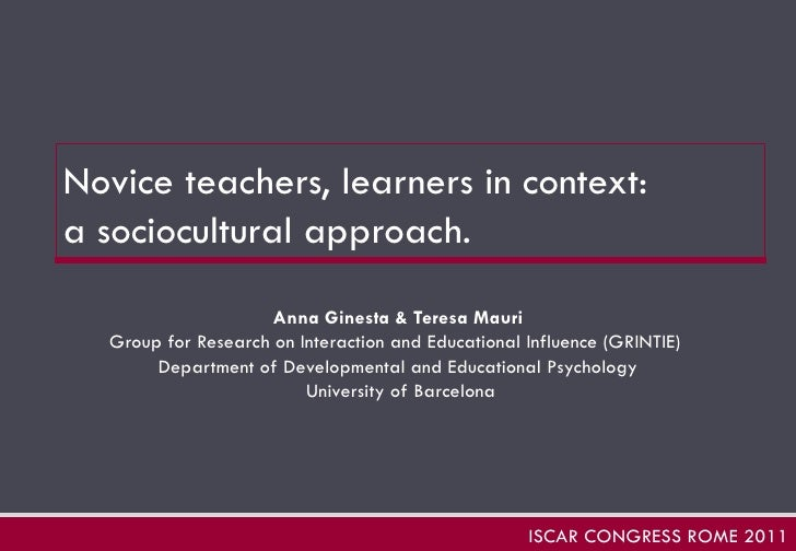 Novice teachers, learners in context:  a sociocultural approach.   Anna Ginesta & Teresa Mauri Group for Research on Inter...