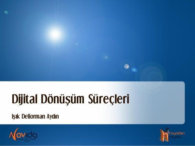IŞık Deliorman Aydın Dijital DönüŞüm Süreçleri