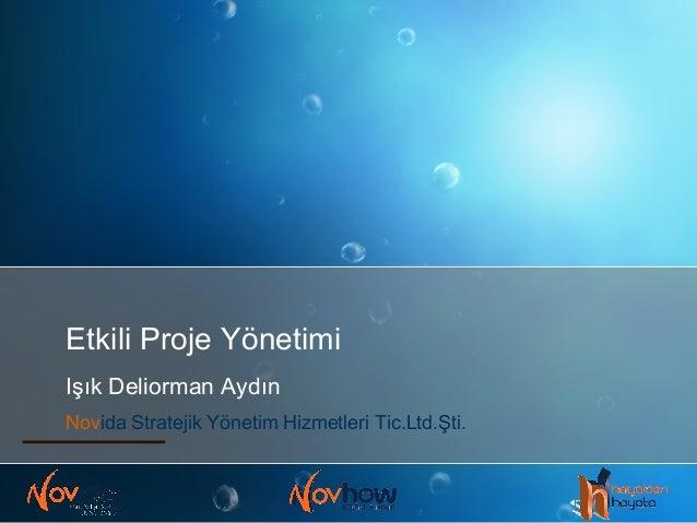 Etkili Proje Yönetimi Işık Deliorman Aydın Novida Stratejik Yönetim Hizmetleri Tic.Ltd.Şti.