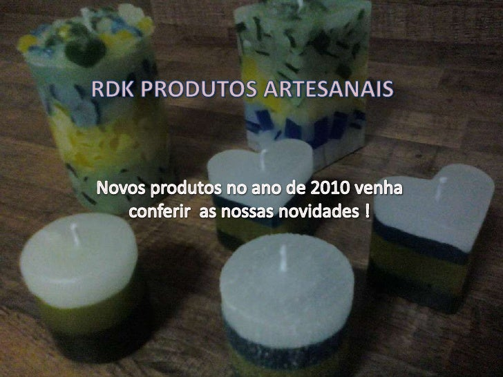 RDK PRODUTOS ARTESANAIS<br />Novos produtos no ano de 2010 venha           conferir  as nossas novidades !<br />