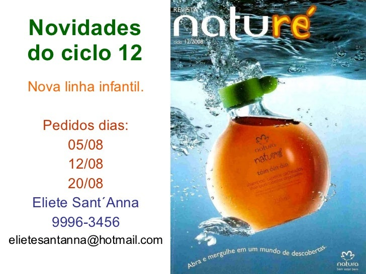 Novidades do ciclo 12 Nova linha infantil. Pedidos dias: 05/08 12/08 20/08 Eliete Sant´Anna 9996-3456 [email_address]