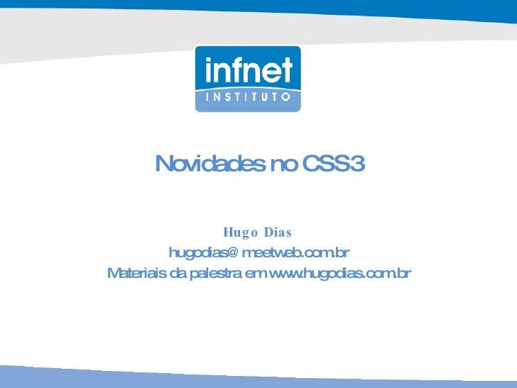 Novidades no CSS3 Hugo Dias [email_address] Materiais da palestra em www.hugodias.com.br