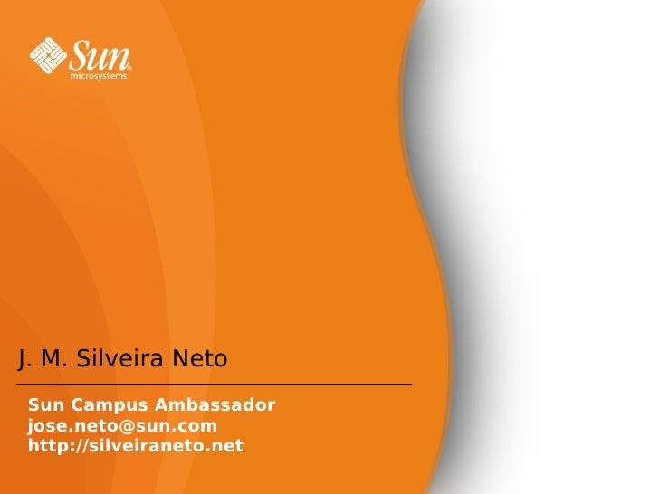 NovidadesnoNetbeans6  J. M. Silveira Neto Sun Campus Ambassador jose.neto@sun.com http://silveiraneto.net