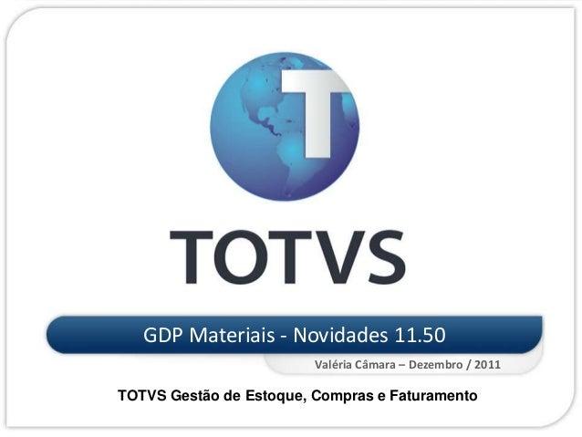 GDP Materiais - Novidades 11.50 Valéria Câmara – Dezembro / 2011 TOTVS Gestão de Estoque, Compras e Faturamento