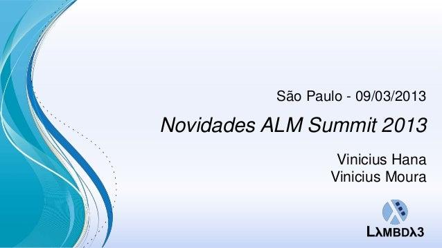 São Paulo - 09/03/2013Novidades ALM Summit 2013                  Vinicius Hana                 Vinicius Moura