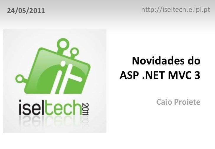 24/05/2011      http://iseltech.e.ipl.pt               Novidades do             ASP .NET MVC 3                     Caio Pr...