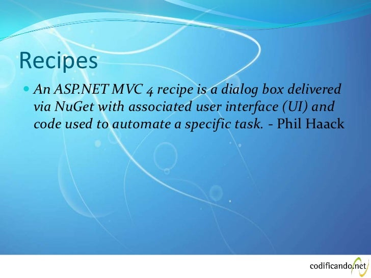 Recipes An ASP.NET MVC 4 recipe is a dialog box delivered  via NuGet with associated user interface (UI) and  code used t...