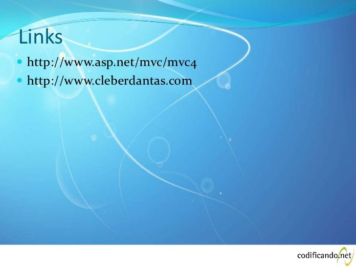 Links http://www.asp.net/mvc/mvc4 http://www.cleberdantas.com