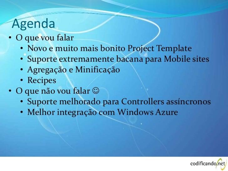 Agenda• O que vou falar   • Novo e muito mais bonito Project Template   • Suporte extremamente bacana para Mobile sites   ...