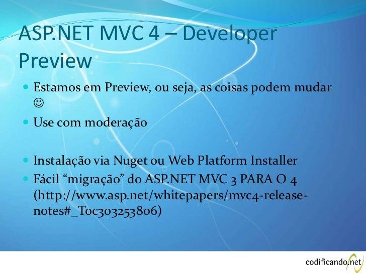 ASP.NET MVC 4 – DeveloperPreview Estamos em Preview, ou seja, as coisas podem mudar   Use com moderação Instalação via...