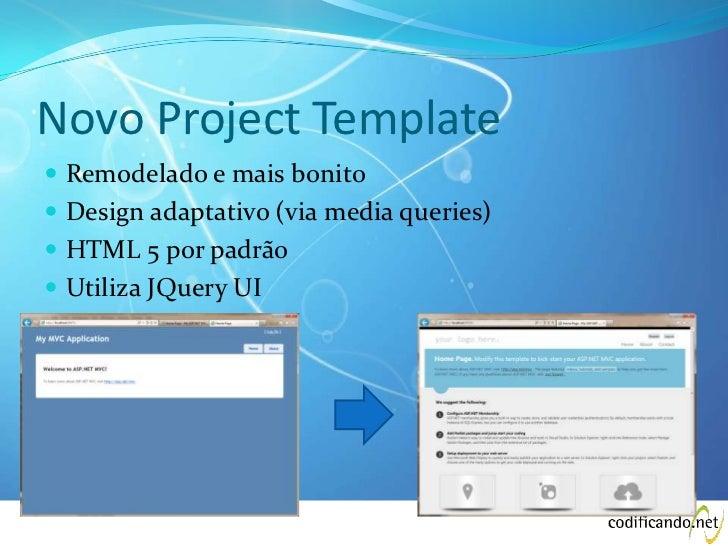 Novo Project Template Remodelado e mais bonito Design adaptativo (via media queries) HTML 5 por padrão Utiliza JQuery UI