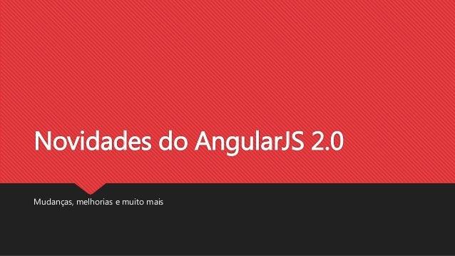 Novidades do AngularJS 2.0 Mudanças, melhorias e muito mais