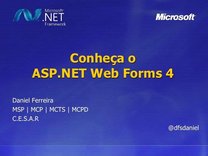 Conheça oASP.NET Web Forms 4<br />Daniel Ferreira<br />MSP   MCP   MCTS   MCPD<br />C.E.S.A.R<br />@dfsdaniel<br />