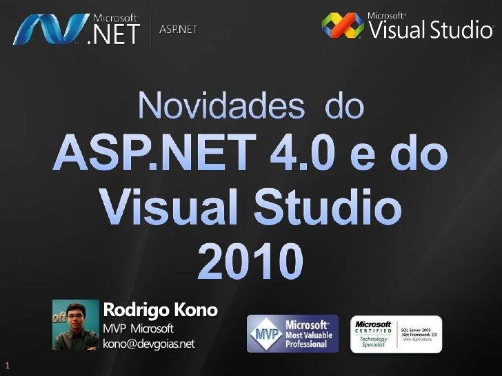 Novidades  do ASP.NET 4.0 e do Visual Studio 2010<br />Rodrigo Kono<br />MVP  Microsoftkono@devgoias.net<br />