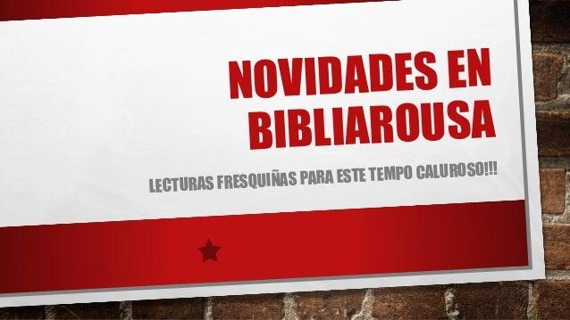 NOVIDADES EN BIBLIAROUSA LECTURAS FRESQUIÑAS PARA ESTE TEMPO CALUROSO!!!