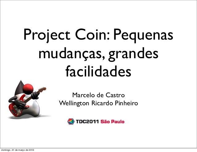 Project Coin: Pequenas                    mudanças, grandes                        facilidades                            ...