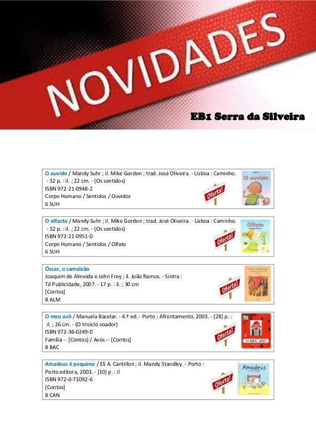 EB1 Serra da Silveira  O ouvido / Mandy Suhr ; il. Mike Gordon ; trad. José Oliveira. - Lisboa : Caminho. - 32 p. : il. ; ...