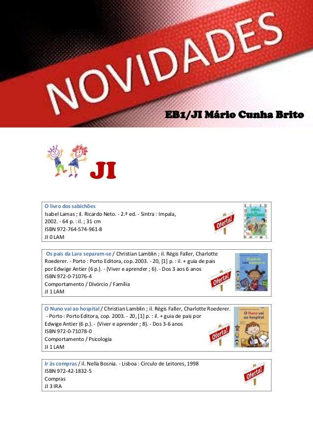 EB1/JI Mário Cunha Brito  JI O livro dos sabichões Isabel Lamas ; il. Ricardo Neto. - 2.ª ed. - Sintra : Impala, 2002. - 6...
