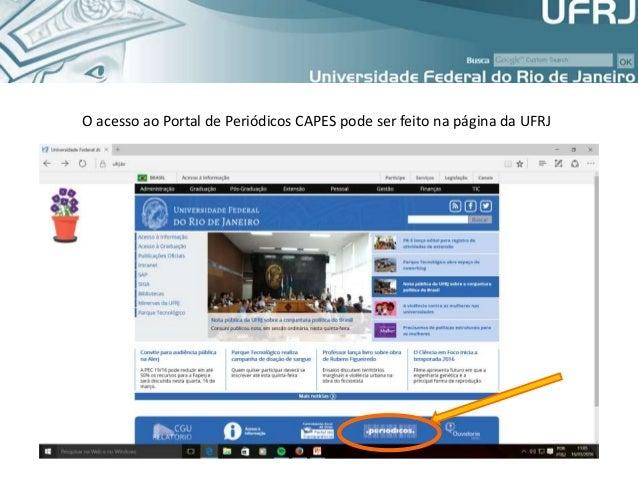 O acesso ao Portal de Periódicos CAPES pode ser feito na página da UFRJ