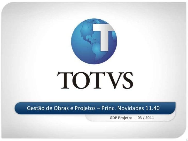 Gestão de Obras e Projetos – Princ. Novidades 11.40<br />GDP Projetos  -  03 / 2011<br />1<br />