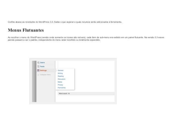 Confira abaixo as  novidades do WordPress 3.3 . Saiba o que esperar e quais recursos serão adicionados à ferramenta. Menus...