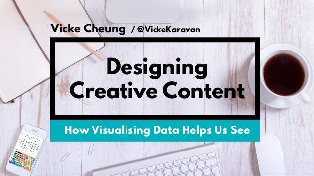 / @VickeKaravanVicke Cheung How Visualising Data Helps Us See Designing Creative Content