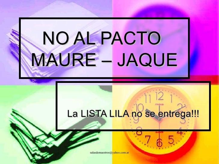 NO AL PACTO  MAURE – JAQUE La LISTA LILA no se entrega!!!
