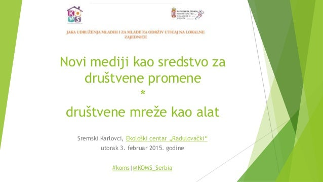 """Novi mediji kao sredstvo za društvene promene * društvene mreže kao alat Sremski Karlovci, Ekološki centar """"Radulovački"""" u..."""