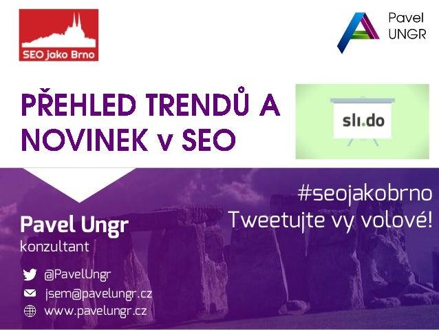 Pavel Ungr konzultant @PavelUngr www.pavelungr.cz jsem@pavelungr.cz #seojakobrno Tweetujte vy volové!