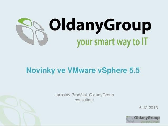 Novinky ve VMware vSphere 5.5 Jaroslav Prodělal, OldanyGroup consultant 6.12.2013
