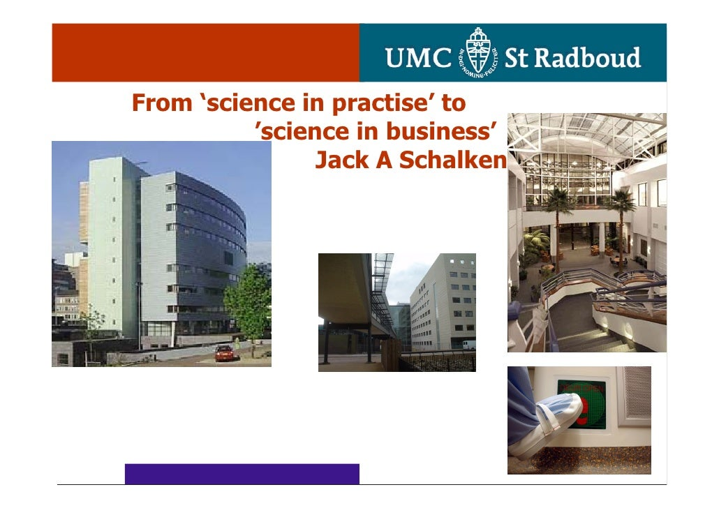 From 'science in practise' to          'science in business'                Jack A Schalken
