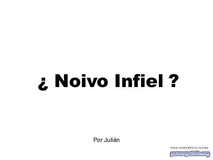 ¿  Noivo Infiel  ? Por Julián