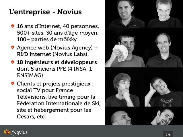 Lentreprise - Novius  16 ans dInternet, 40 personnes,  500+ sites, 30 ans dâge moyen,  100+ parties de mölkky.  Agence web...