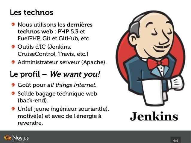 Les technos  Nous utilisons les dernières  technos web: PHP 5.3 et  FuelPHP, Git et GitHub, etc.  Outils dIC (Jenkins,  C...