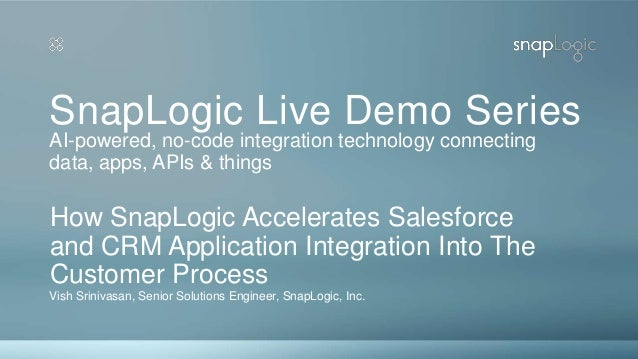 SnapLogic Live Demo Series Vish Srinivasan, Senior Solutions Engineer, SnapLogic, Inc. How SnapLogic Accelerates Salesforc...