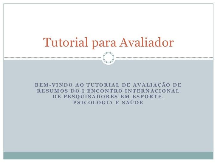 Bem-vindo ao tutorial de avaliação de RESUMOS Do I Encontro internacional de pesquisadores em esporte, psicologia e saúde<...