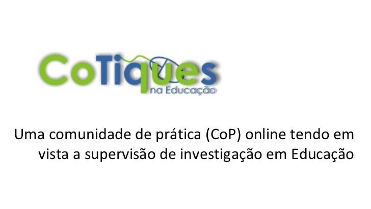 Uma comunidade de prática (CoP) online tendo em vista a supervisão de investigação em Educação