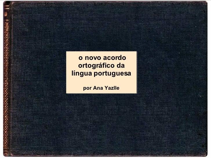 o novo acordo ortogr áfico da língua portuguesa por Ana Yazlle