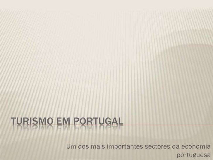 TURISMO EM PORTUGAL           Um dos mais importantes sectores da economia                                            port...