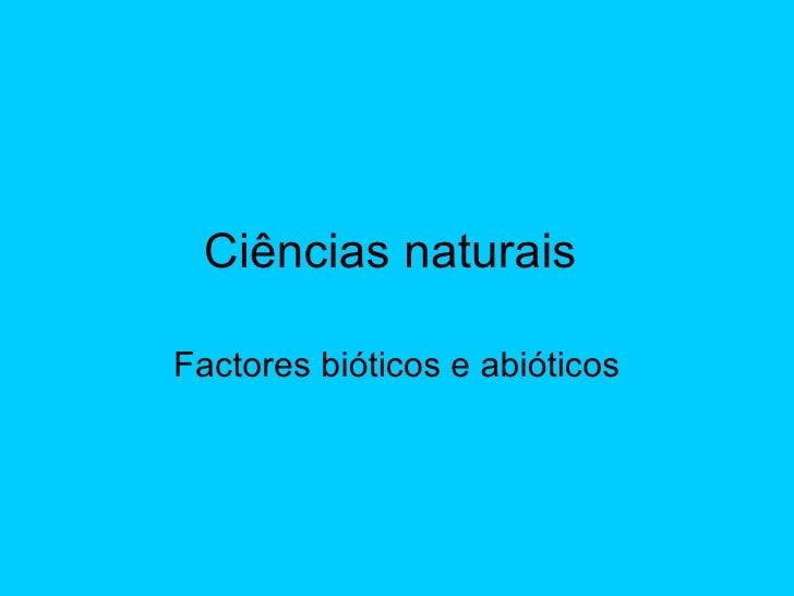 Ciências naturais  Factores bióticos e abióticos