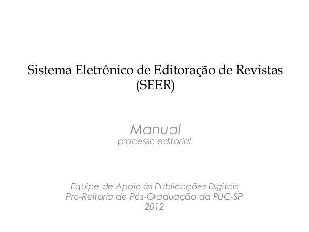 Sistema Eletrônico de Editoração de Revistas                   (SEER)                    Manual                 processo e...