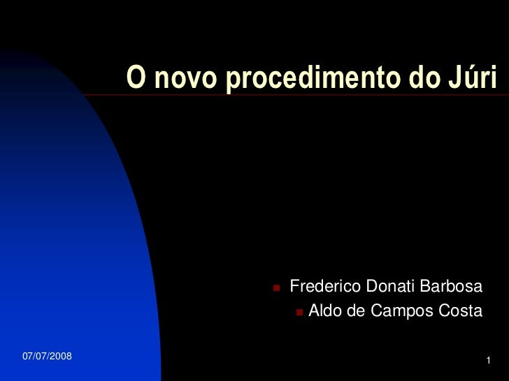 O novo procedimento do Júri                               Frederico Donati Barbosa                              Aldo de ...