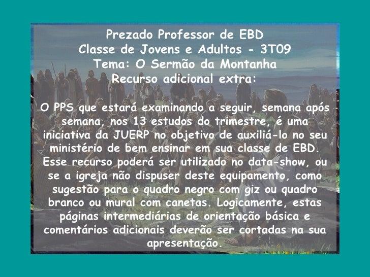 Prezado Professor de EBD      Classe de Jovens e Adultos - 3T09         Tema: O Sermão da Montanha            Recurso adic...